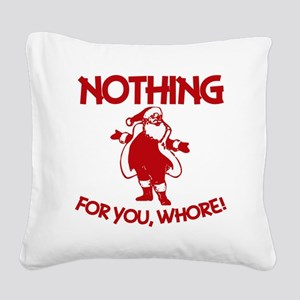 Nothing For You, Whore! Square Canvas Pillow
