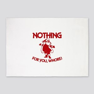 Nothing For You, Whore! 5'x7'Area Rug