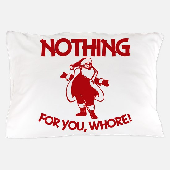 Nothing For You, Whore! Pillow Case