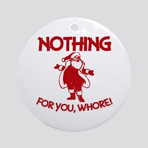 Nothing For You, Whore! Ornament (Round)