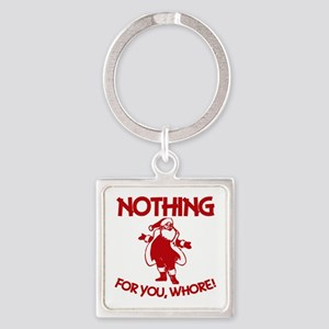 Nothing For You, Whore! Keychains