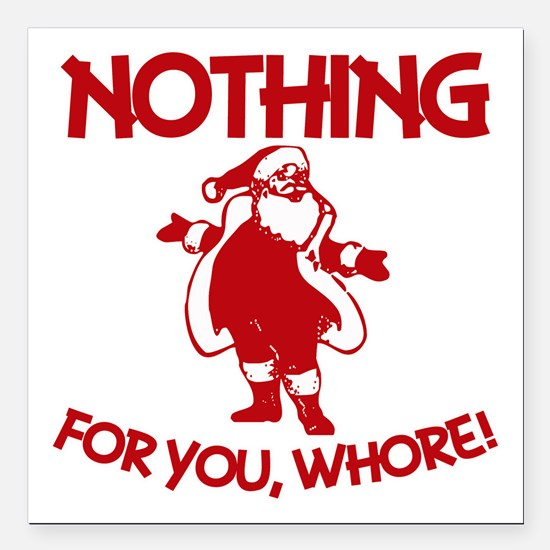 """Nothing For You, Whore! Square Car Magnet 3"""" x 3"""""""