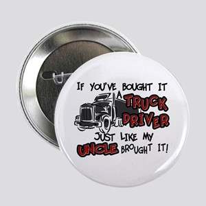 "A Truck Driver Like My Uncle 2.25"" Button"