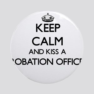 Keep calm and kiss a Probation Of Ornament (Round)