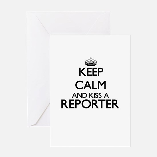 Keep calm and kiss a Reporter Greeting Cards