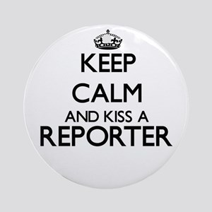 Keep calm and kiss a Reporter Ornament (Round)