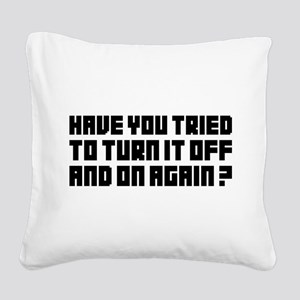 Turn it off and on again! Square Canvas Pillow
