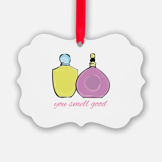 You Smell Good Ornament