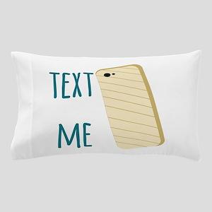 Text Me Pillow Case