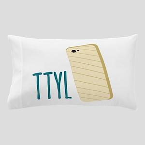 TTYL Pillow Case