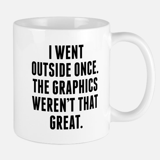 The Graphics Werent That Great Mugs