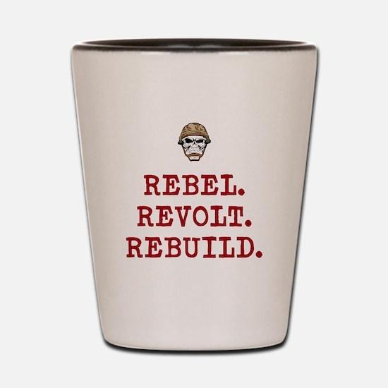 Rebel. Revolt. Rebuild Shot Glass