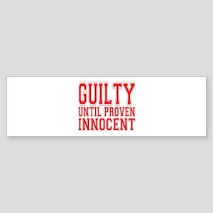 Guilty Until Proven Innocent Bumper Sticker