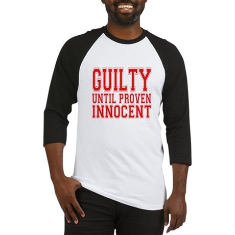 Guilty Until Proven Innocent Baseball Jersey