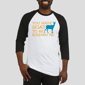 Goat Kidding Me Baseball Jersey