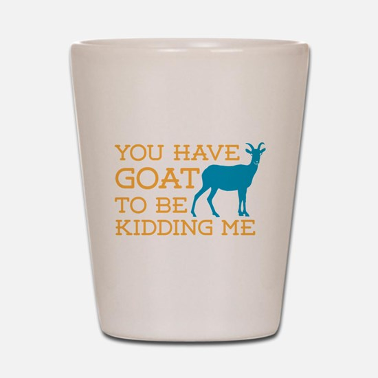 Goat Kidding Me Shot Glass