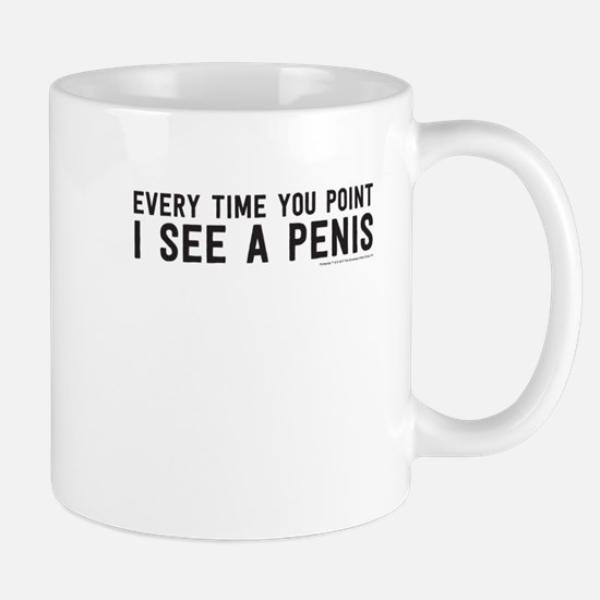 Every time you point I see a penis Mugs
