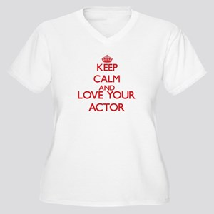 Keep Calm and love your Actor Plus Size T-Shirt