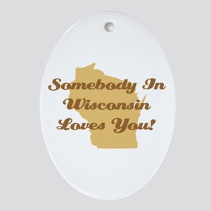 Somebody In Wisconsin Loves You Ornament (Oval)