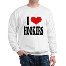 I Love Hookers Sweatshirt