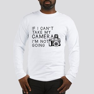 If I Can't Take My Camera... Long Sleeve T-Shirt