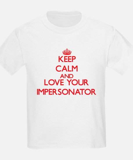Keep Calm and love your Impersonator T-Shirt