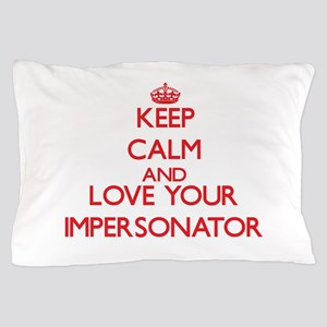 Keep Calm and love your Impersonator Pillow Case