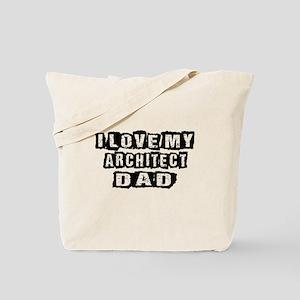 I Love My Architect Dad Tote Bag