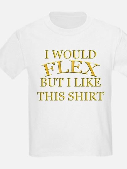 I Would Flex But I LIke This T-Shirt
