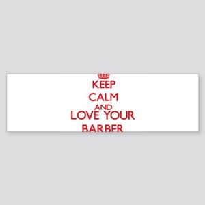 Keep Calm and love your Barber Bumper Sticker