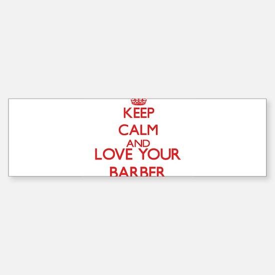 Keep Calm and love your Barber Bumper Bumper Bumper Sticker
