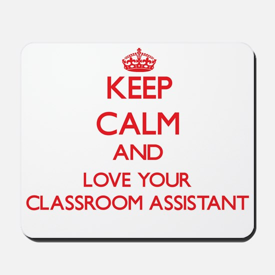 Keep Calm and love your Classroom Assist Mousepad