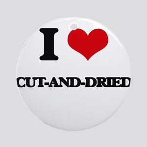 I love Cut-And-Dried Ornament (Round)