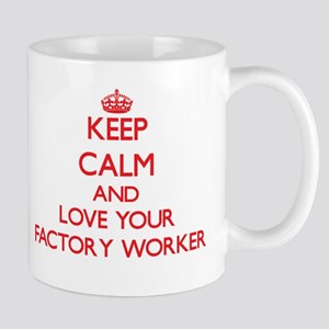 Keep Calm and love your Factory Worker Mugs
