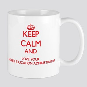 Keep Calm and love your Higher Education Admi Mugs