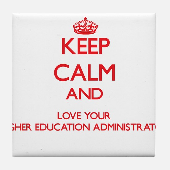 Keep Calm and love your Higher Educat Tile Coaster
