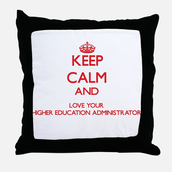Keep Calm and love your Higher Educat Throw Pillow