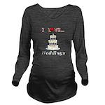 I Love Weddings Long Sleeve Maternity T-Shirt