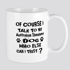 Of Course I Talk To My Australia 11 oz Ceramic Mug
