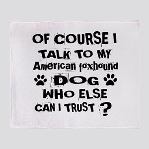 Of Course I Talk To My American Foxh Throw Blanket