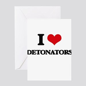 I Love Detonators Greeting Cards