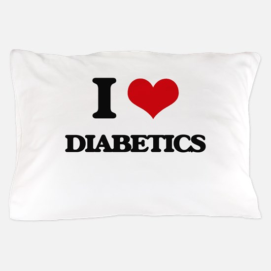 I Love Diabetics Pillow Case