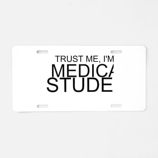 Trust Me, I'm A Medical Student Aluminum License P