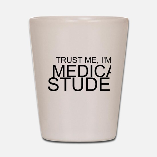 Trust Me, I'm A Medical Student Shot Glass