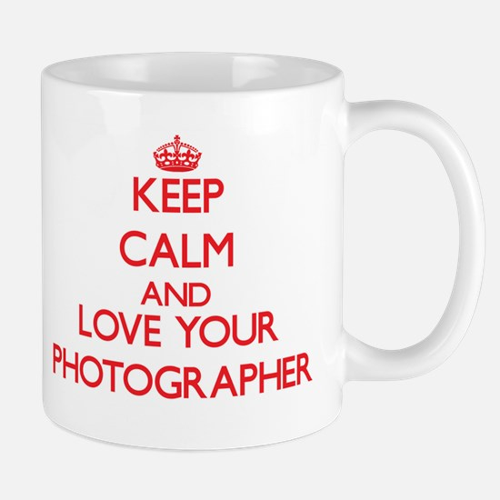 Keep Calm and love your Photographer Mugs
