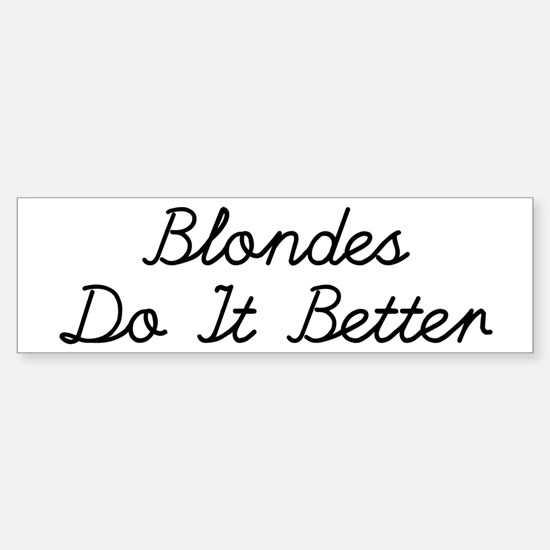 Blondes Do It Better Bumper Bumper Bumper Sticker