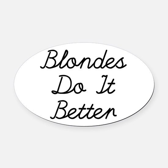 Blondes Do It Better Oval Car Magnet