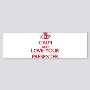 Keep Calm and love your Presenter Bumper Sticker