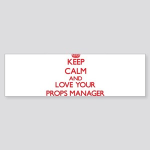 Keep Calm and love your Props Manag Bumper Sticker