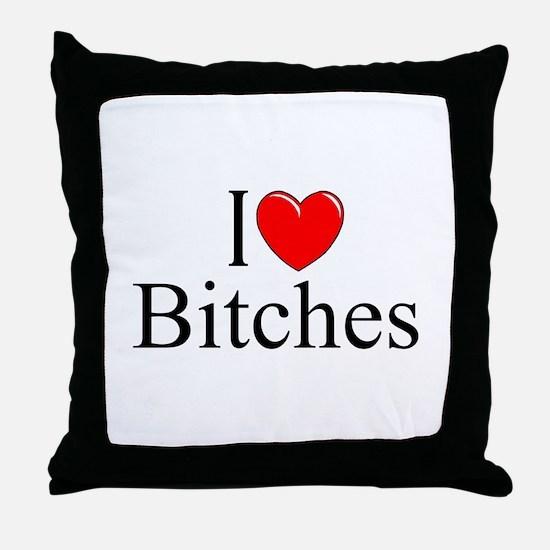 """I Love (Heart) Bitches"" Throw Pillow"